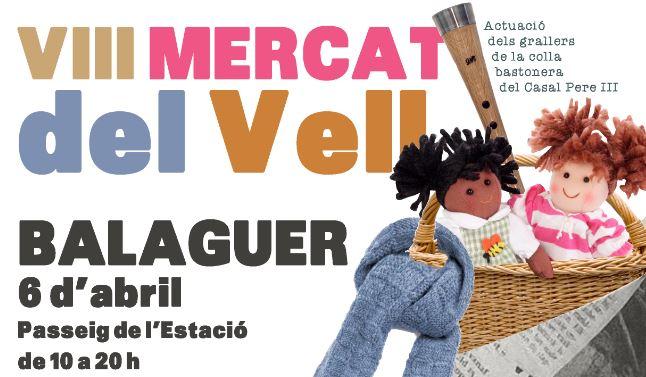Balaguer celebrarà el proper 6 d'abril la 8a edició del Mercat del Vell