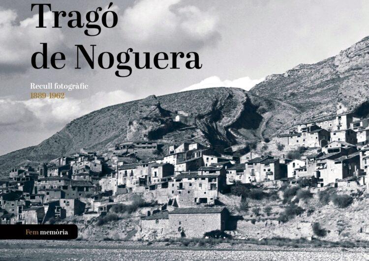 La història de l'antic poble de Tragó de Noguera a través d'un recull fotogràfic